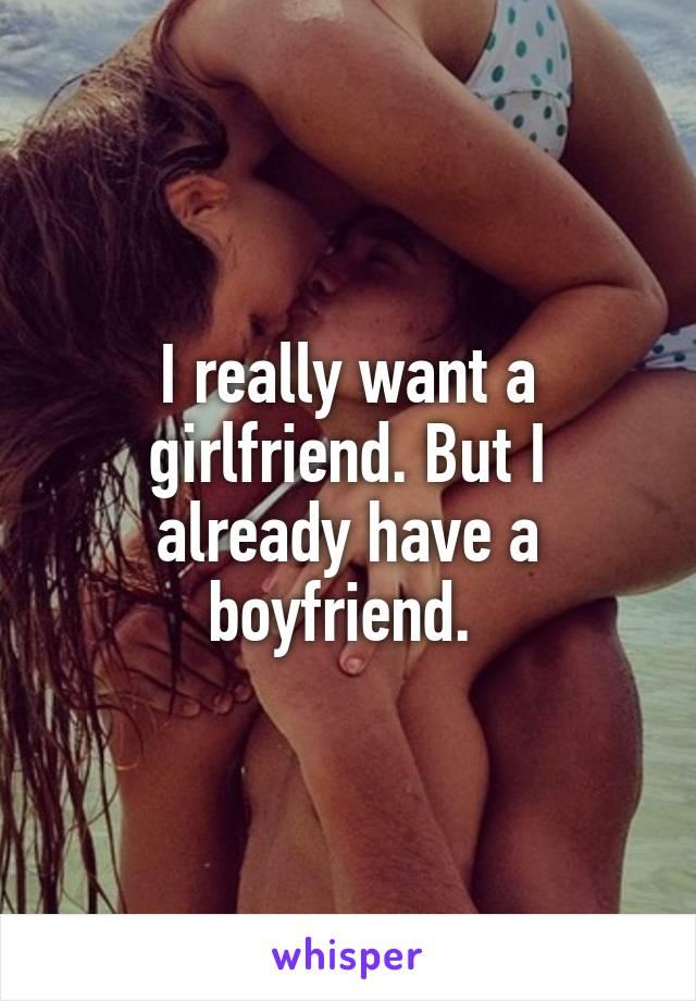 I really want a girlfriend. But I already have a boyfriend.