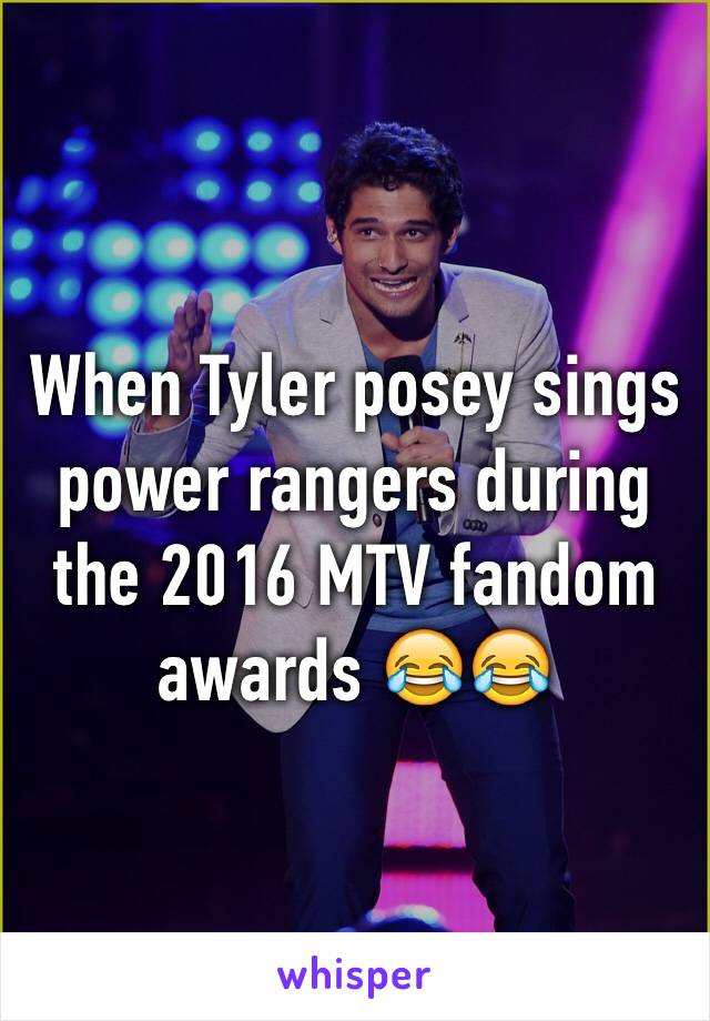 When Tyler posey sings power rangers during the 2016 MTV fandom awards 😂😂