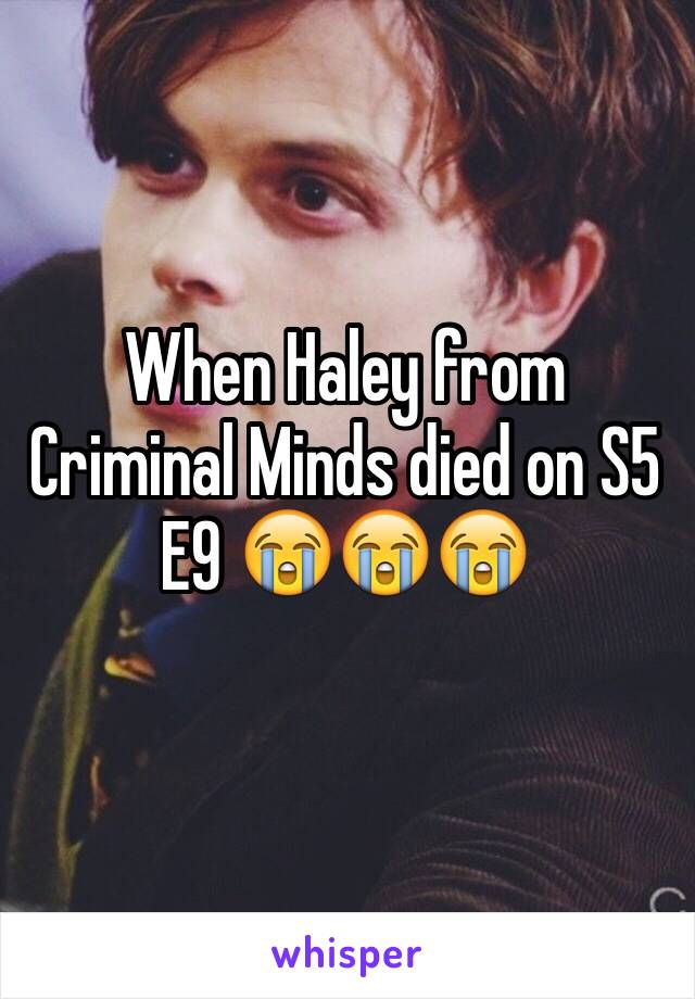 When Haley from Criminal Minds died on S5 E9 😭😭😭