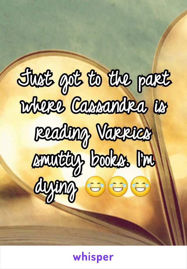 Just got to the part where Cassandra is reading Varrics smutty books. I'm dying 😂😂😂