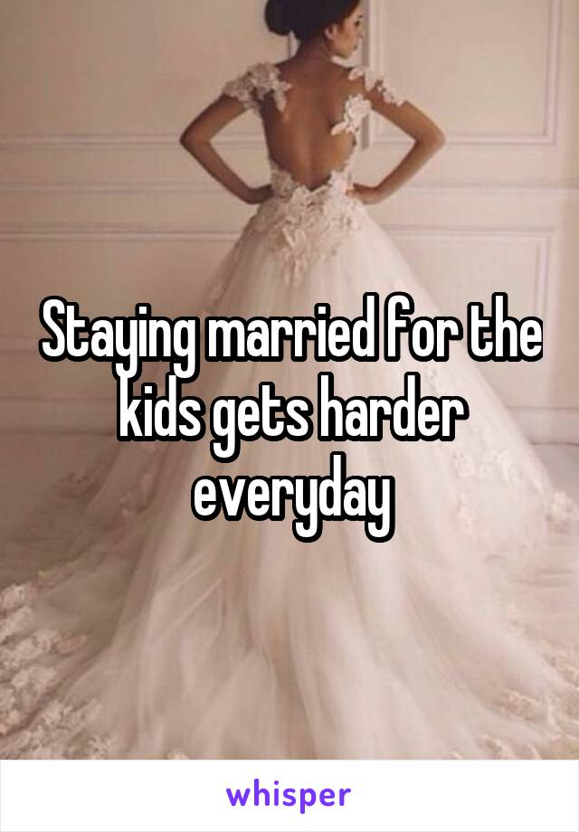 Staying married for the kids gets harder everyday