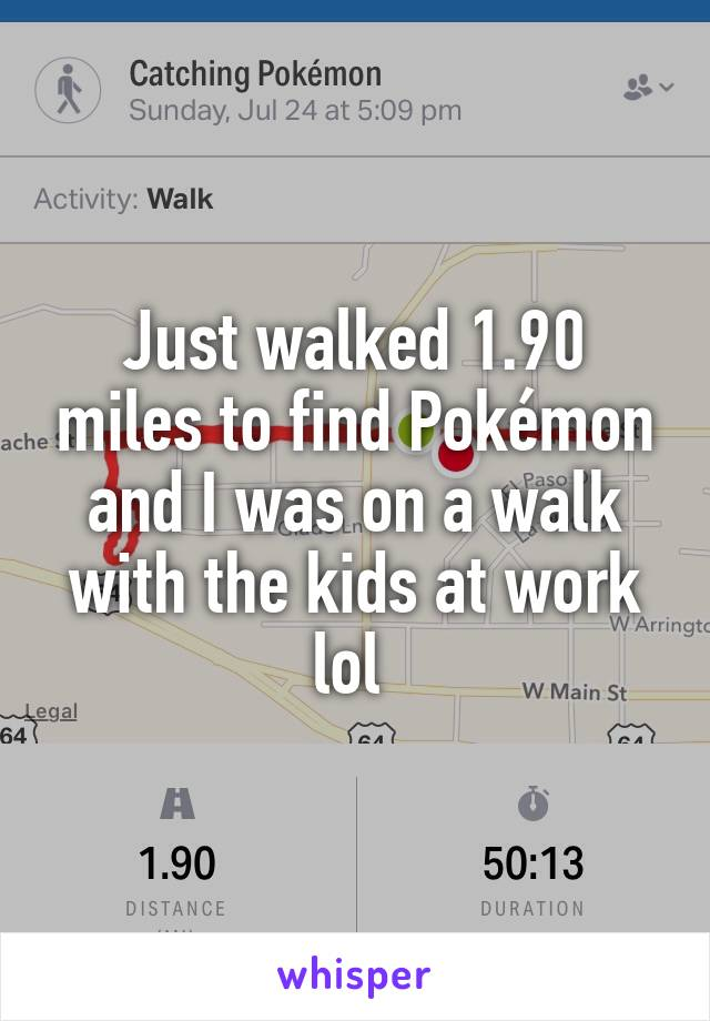 Just walked 1.90 miles to find Pokémon and I was on a walk with the kids at work lol