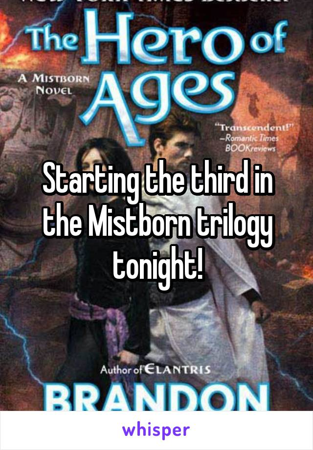 Starting the third in the Mistborn trilogy tonight!