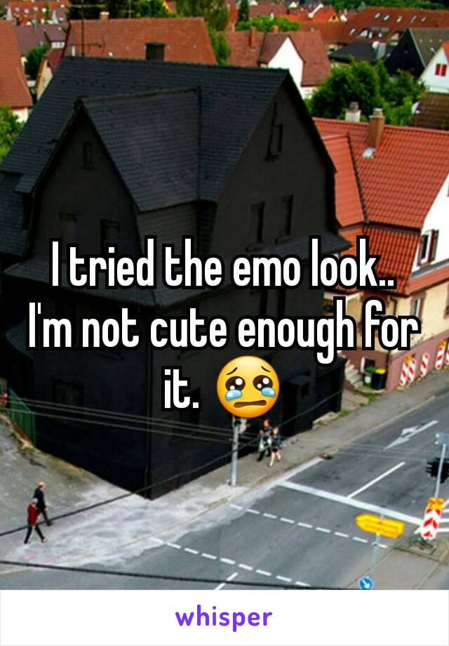 I tried the emo look.. I'm not cute enough for it. 😢