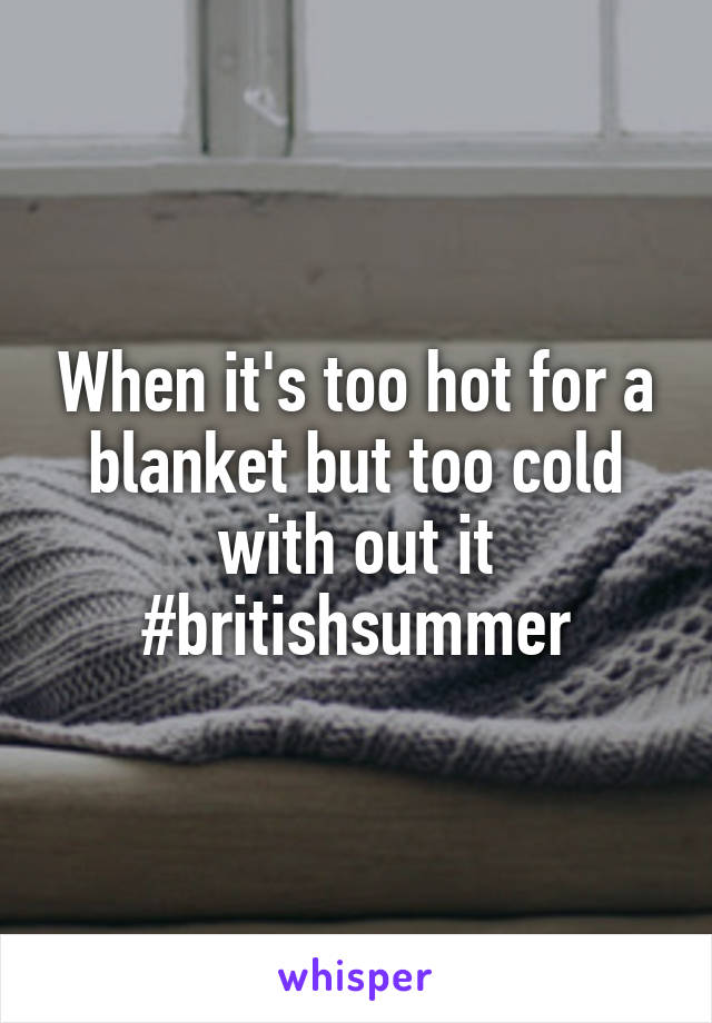 When it's too hot for a blanket but too cold with out it #britishsummer