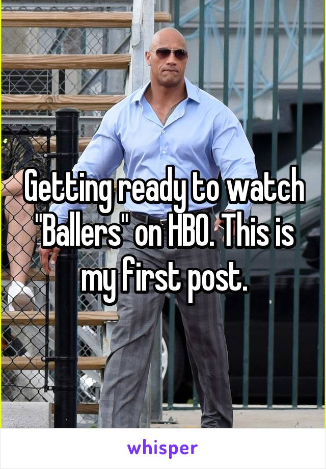 """Getting ready to watch """"Ballers"""" on HBO. This is my first post."""