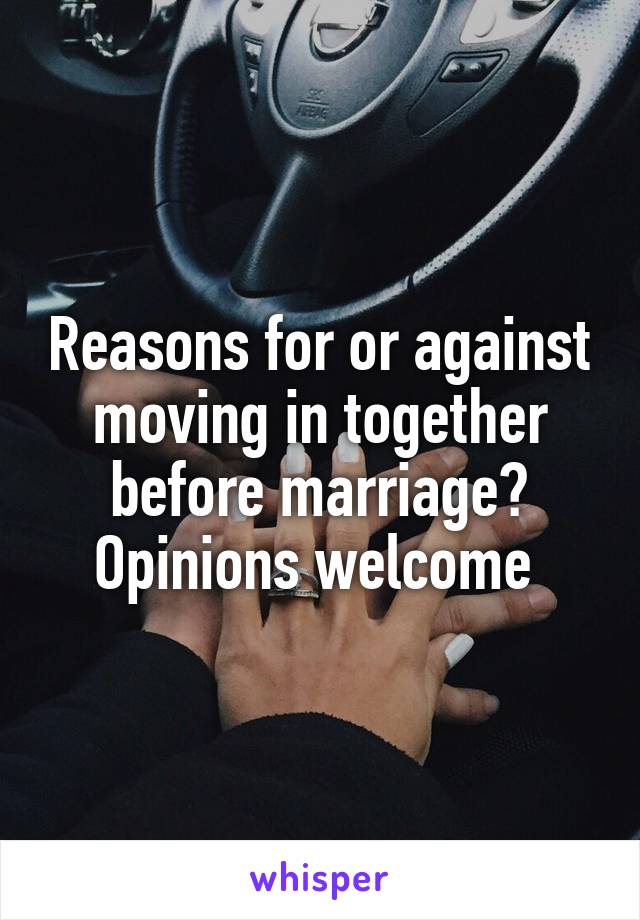 Reasons for or against moving in together before marriage? Opinions welcome