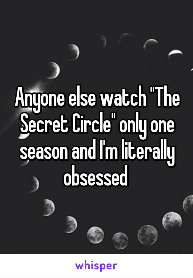 """Anyone else watch """"The Secret Circle"""" only one season and I'm literally obsessed"""
