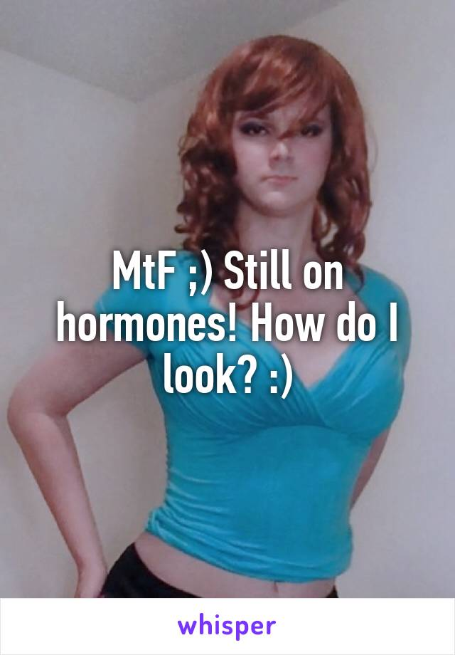 MtF ;) Still on hormones! How do I look? :)