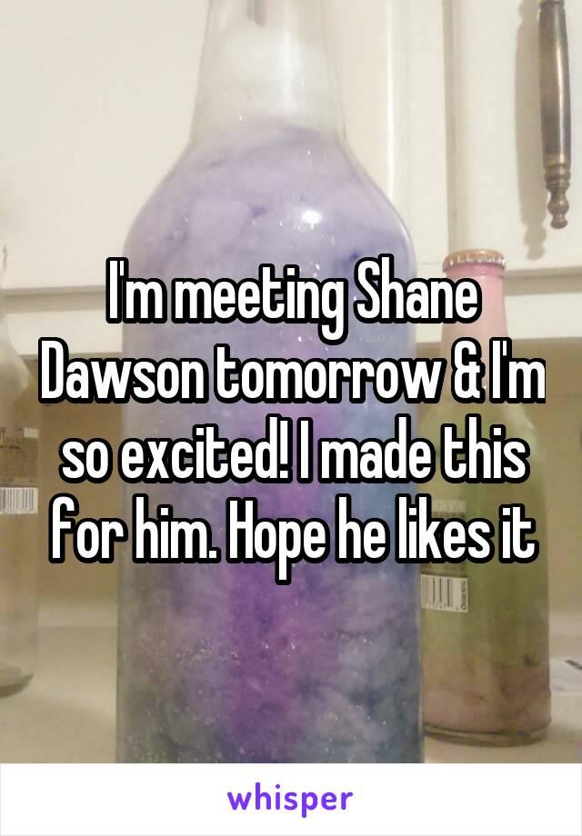 I'm meeting Shane Dawson tomorrow & I'm so excited! I made this for him. Hope he likes it