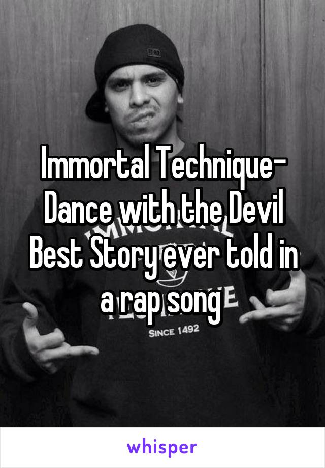 Immortal Technique- Dance with the Devil Best Story ever told in a rap song