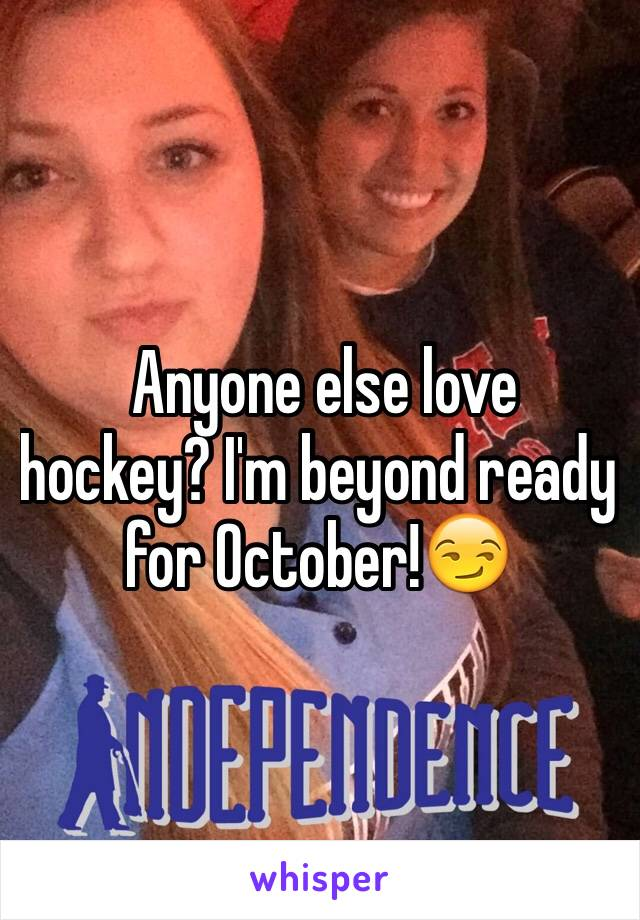 Anyone else love hockey? I'm beyond ready for October!😏