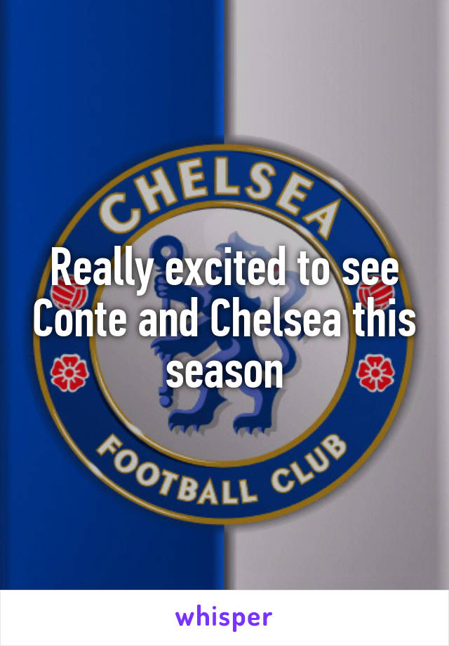 Really excited to see Conte and Chelsea this season