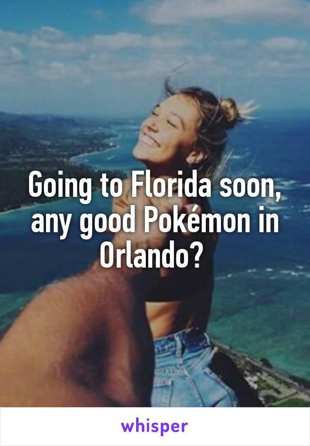 Going to Florida soon, any good Pokémon in Orlando?