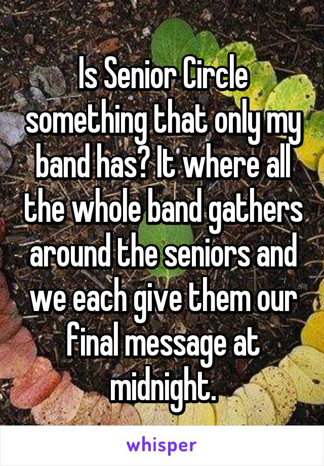 Is Senior Circle something that only my band has? It where all the whole band gathers around the seniors and we each give them our final message at midnight.