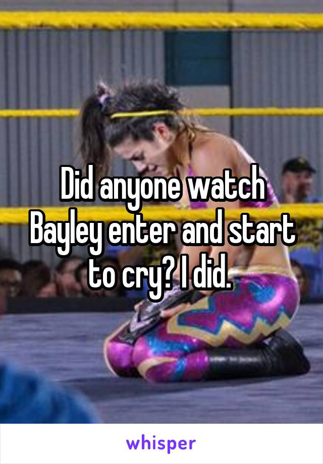 Did anyone watch Bayley enter and start to cry? I did.