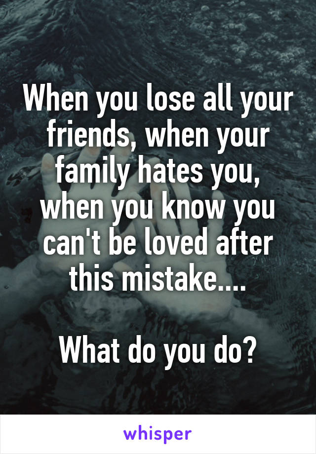 your family hates you