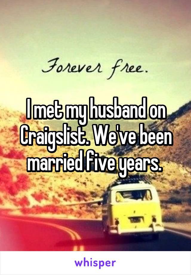 I met my husband on Craigslist. We've been married five years.