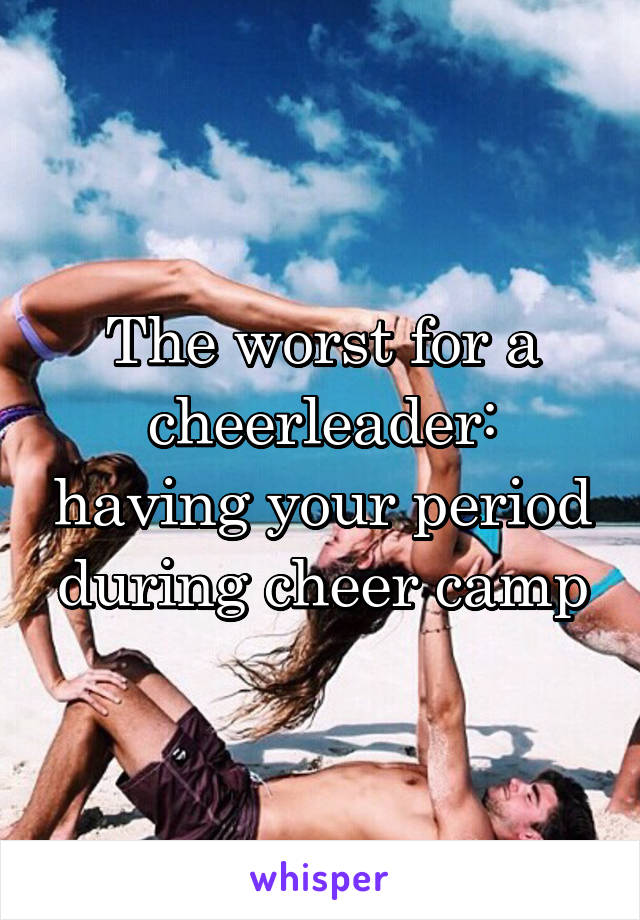 The worst for a cheerleader: having your period during cheer camp