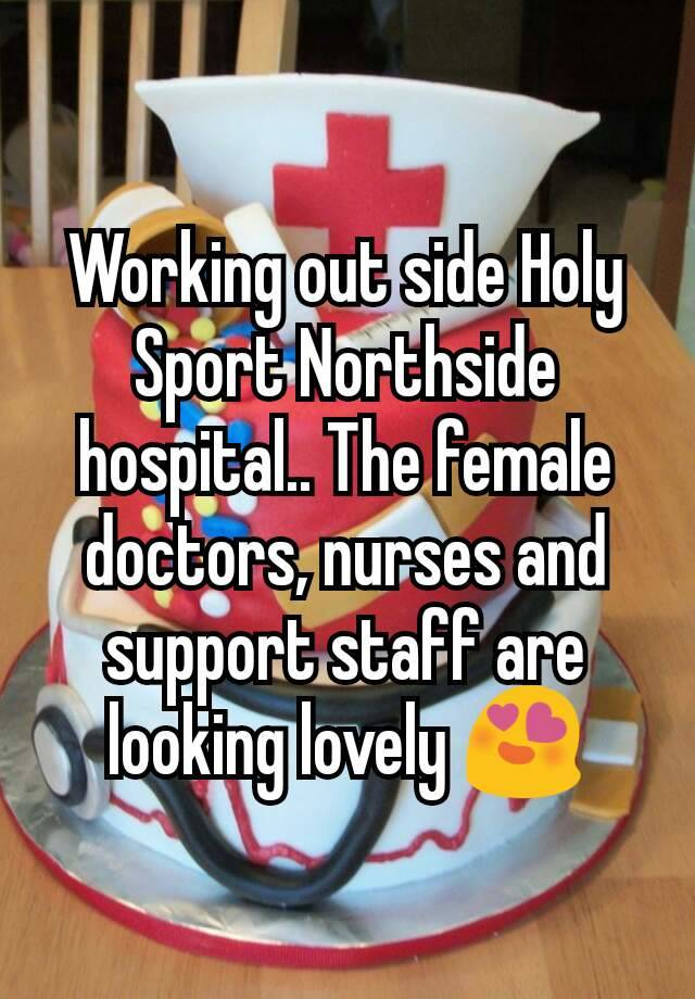 Working Out Side Holy Sport Northside Hospital The Female Doctors Nurses And Support Staff Are Looking Lovely