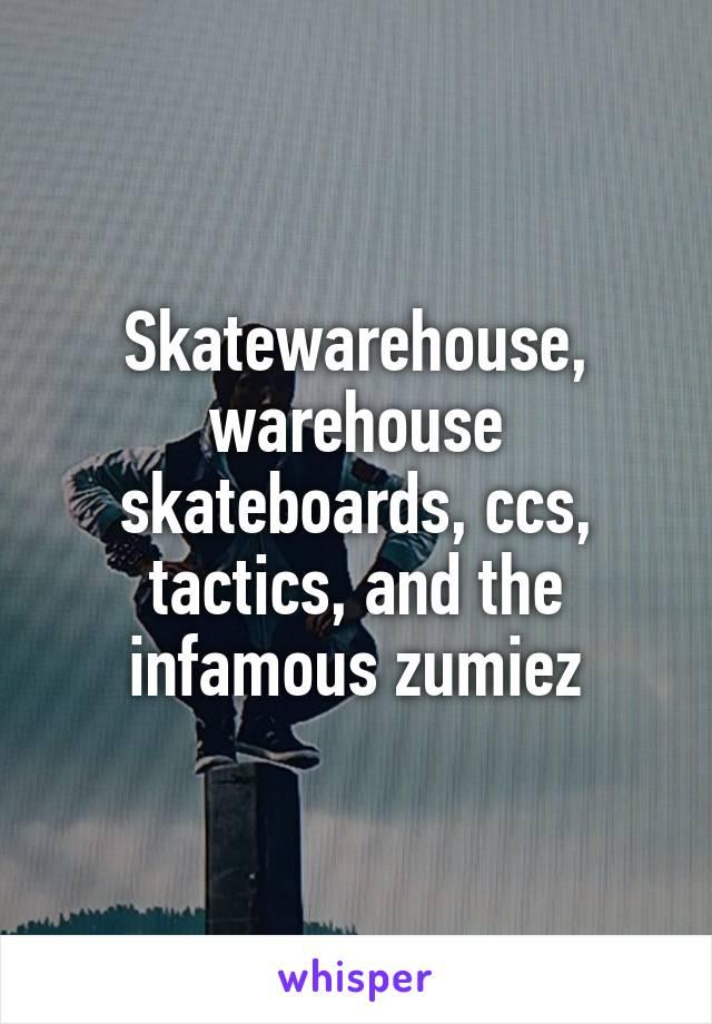 Skatewarehouse, warehouse skateboards, ccs, tactics, and the
