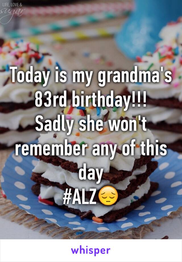 Today is my grandma's 83rd birthday!!! Sadly she won't remember any of this day  #ALZ😔