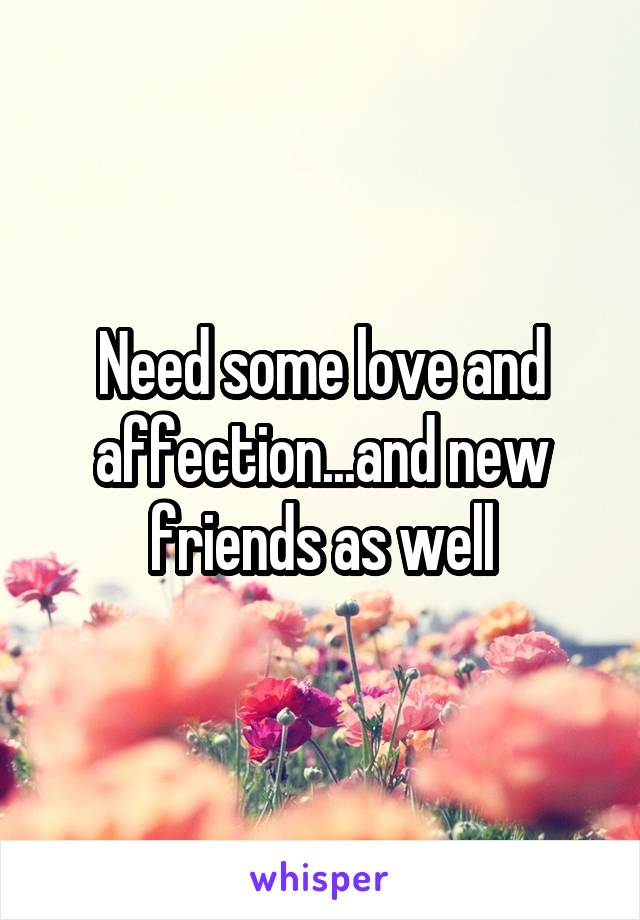 Need some love and affection...and new friends as well