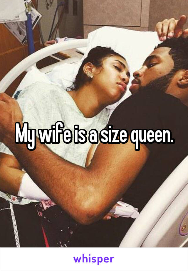 Wife Is A Size Queen