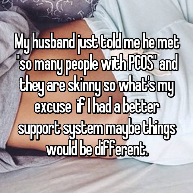 """My husband just told me he met """"so many people with PCOS"""" and they are skinny so what's my excuse 😐 if I had a better support system maybe things would be different."""