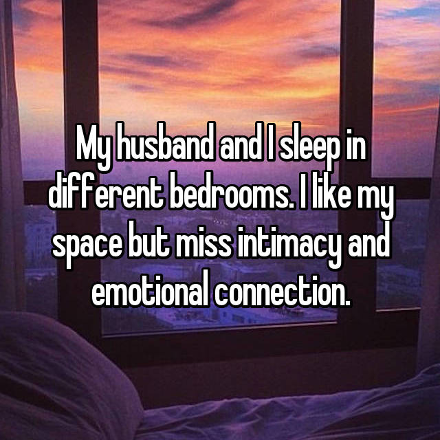 My husband and I sleep in different bedrooms. I like my space but miss intimacy and emotional connection.