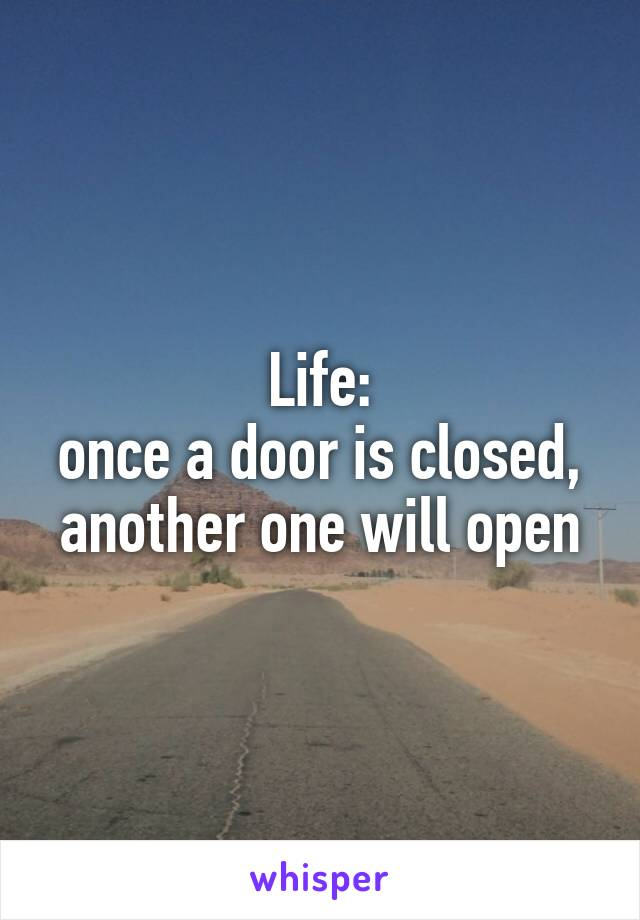 Life: once a door is closed, another one will open