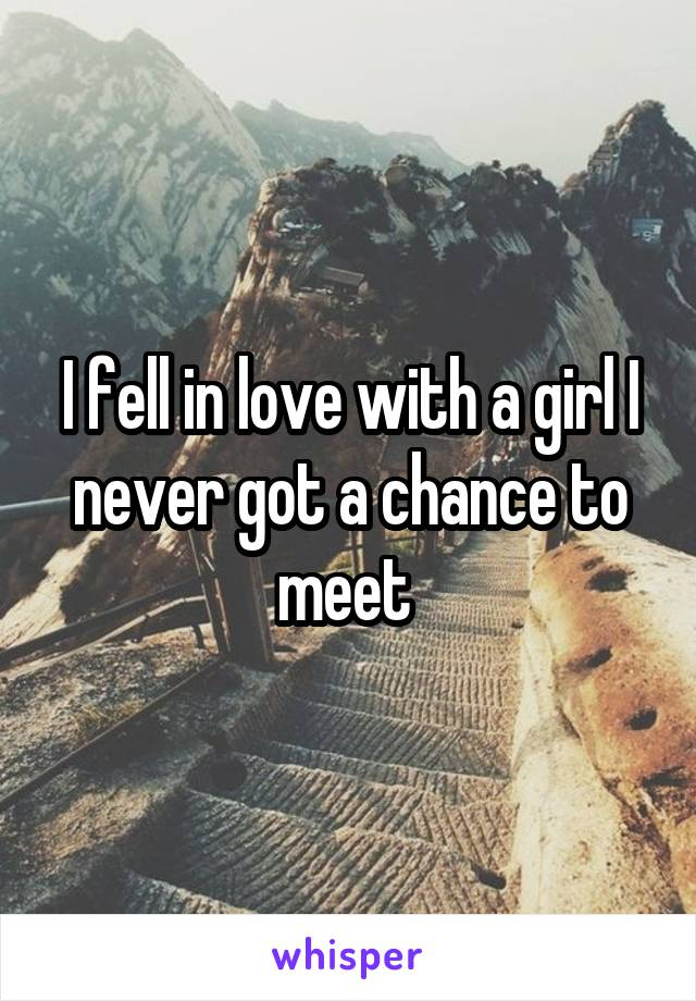 I fell in love with a girl I never got a chance to meet