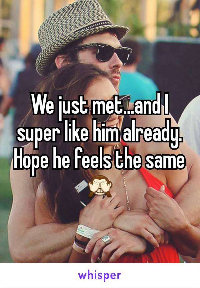 We just met...and I super like him already. Hope he feels the same🙈