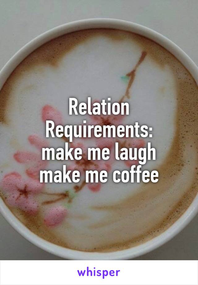 Relation Requirements: make me laugh make me coffee