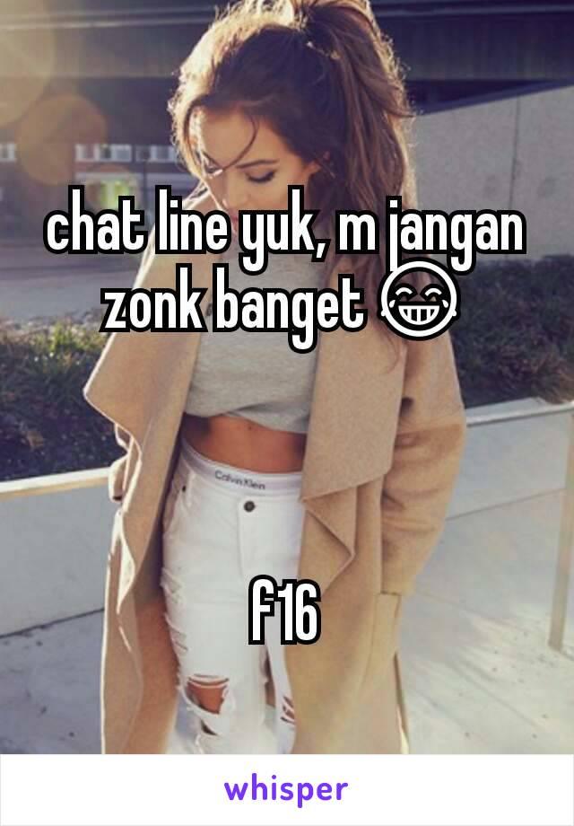 chat line yuk, m jangan zonk banget😂    f16