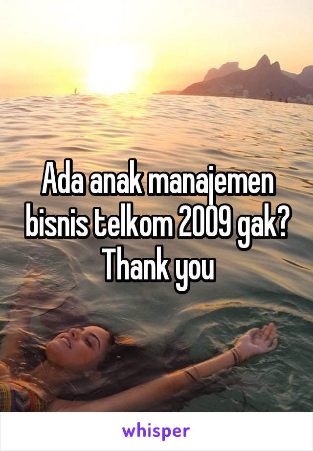 Ada anak manajemen bisnis telkom 2009 gak? Thank you
