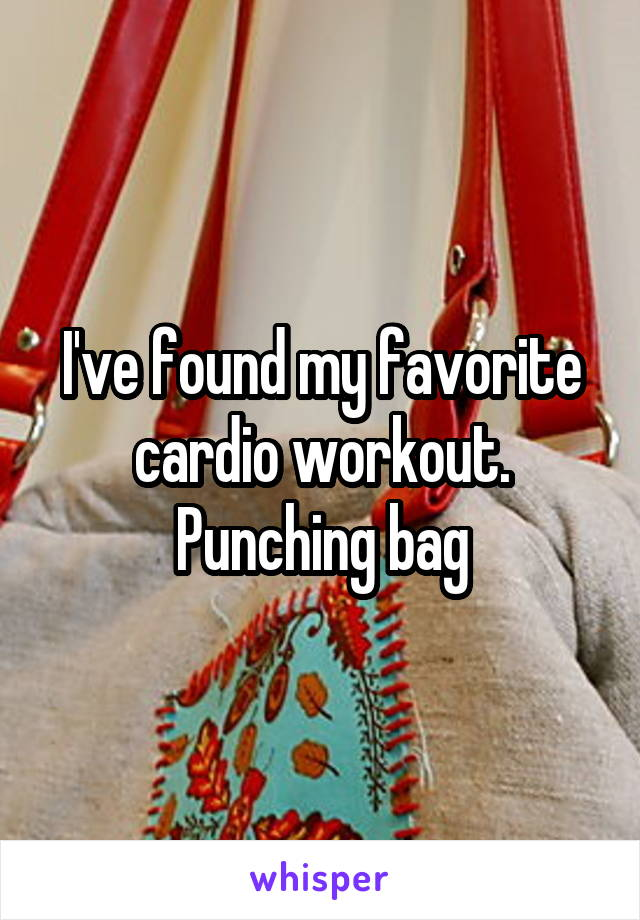 I've found my favorite cardio workout. Punching bag