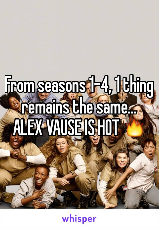 From seasons 1-4, 1 thing remains the same... ALEX VAUSE IS HOT 🔥