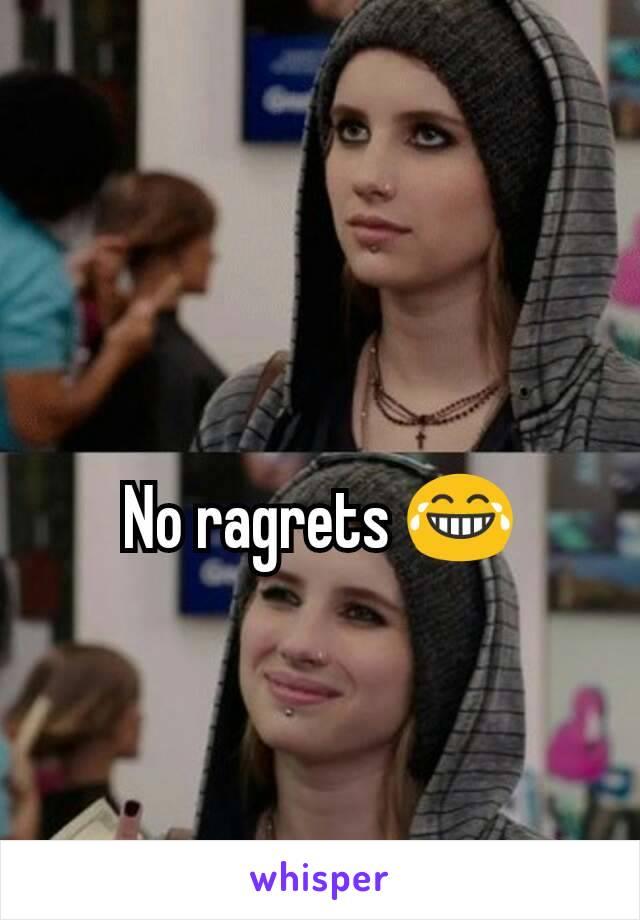 No ragrets 😂
