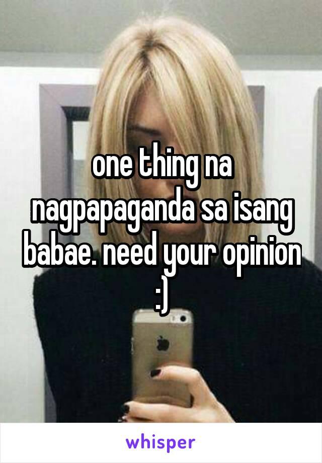 one thing na nagpapaganda sa isang babae. need your opinion :)