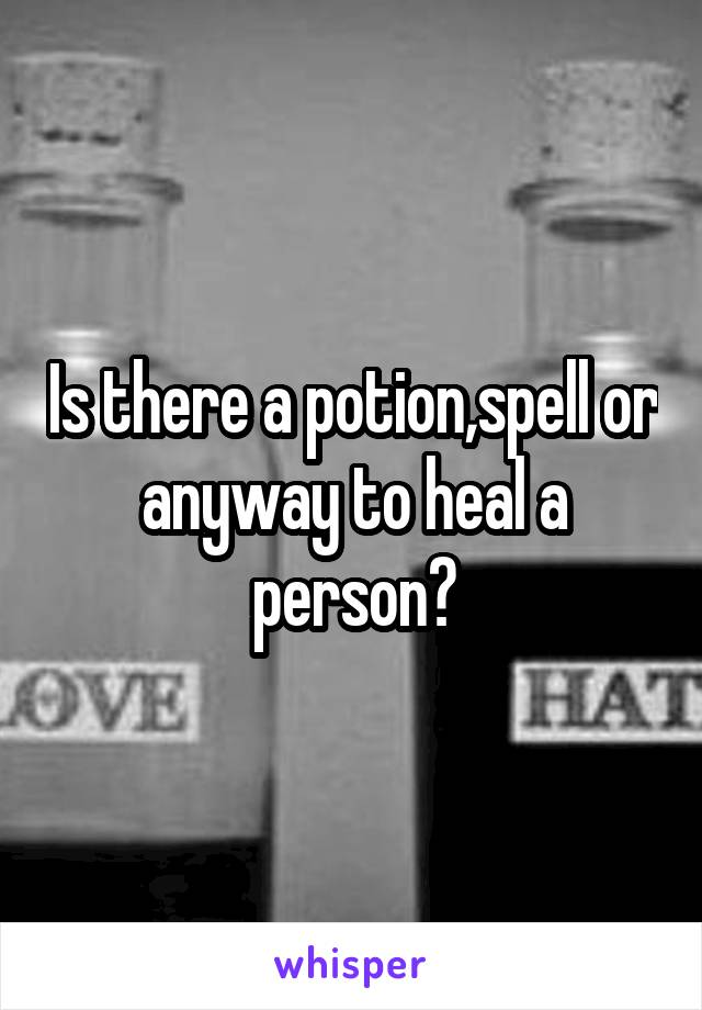 Is there a potion,spell or anyway to heal a person?