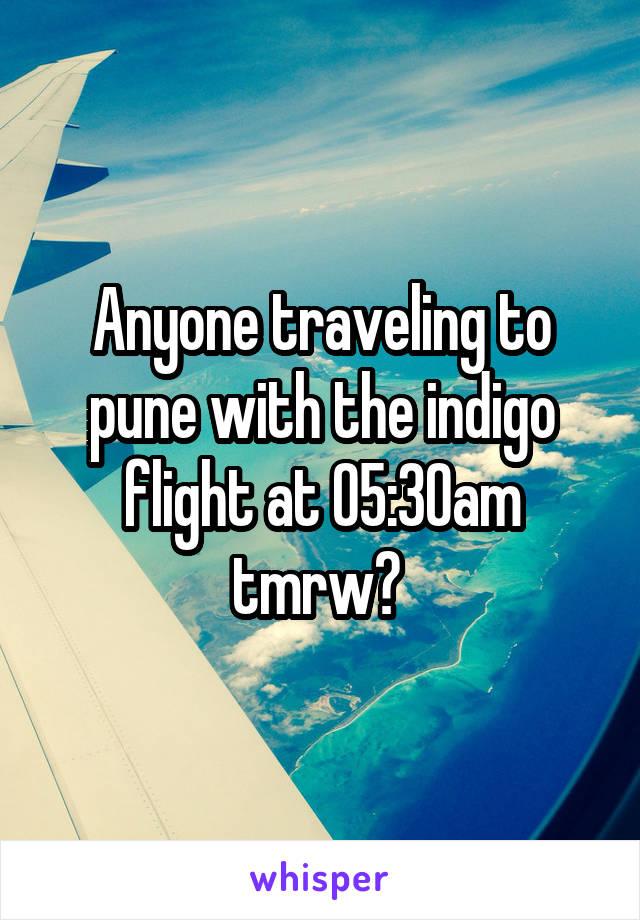 Anyone traveling to pune with the indigo flight at 05:30am tmrw?