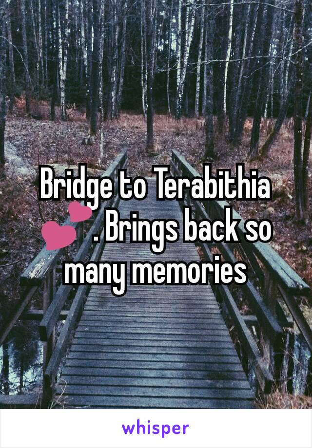 Bridge to Terabithia 💕. Brings back so many memories