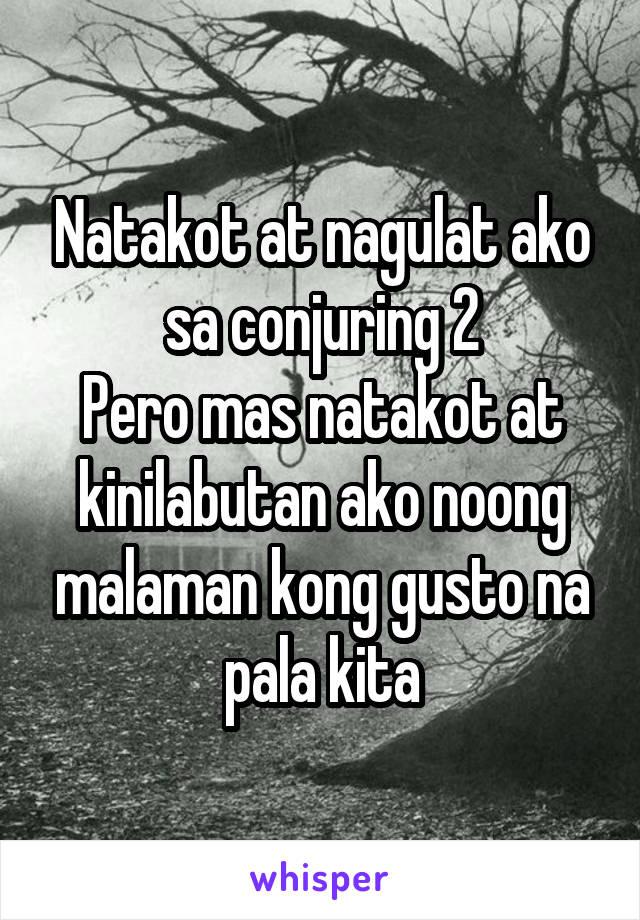 Natakot at nagulat ako sa conjuring 2 Pero mas natakot at kinilabutan ako noong malaman kong gusto na pala kita