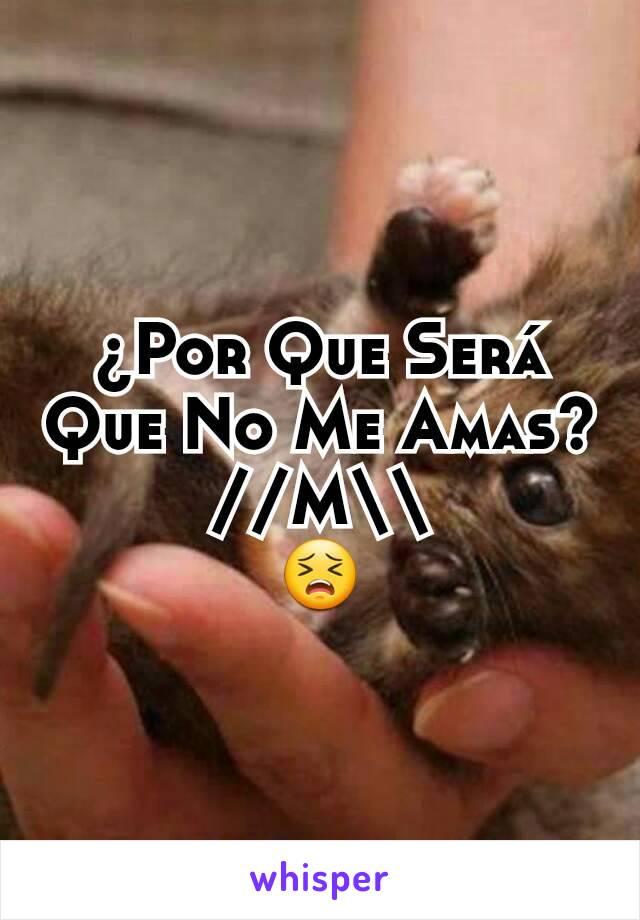 ¿Por Que Será Que No Me Amas? //M\\ 😣