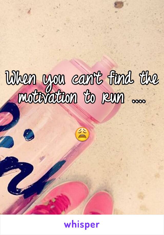 When you can't find the motivation to run ....  😩