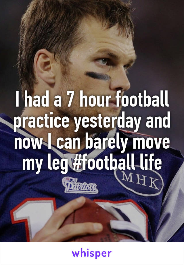 I had a 7 hour football practice yesterday and now I can barely move my leg #football life