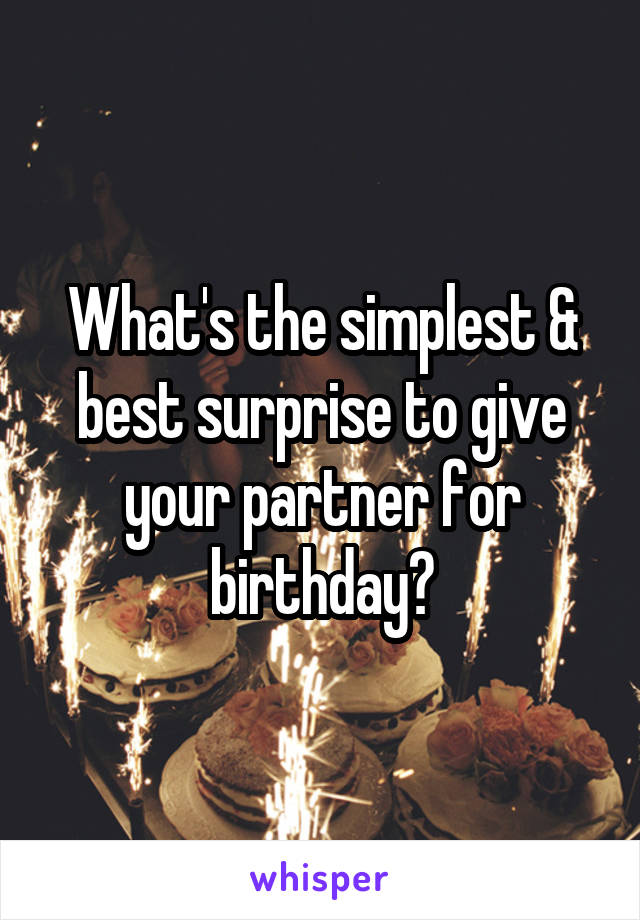 What's the simplest & best surprise to give your partner for birthday?