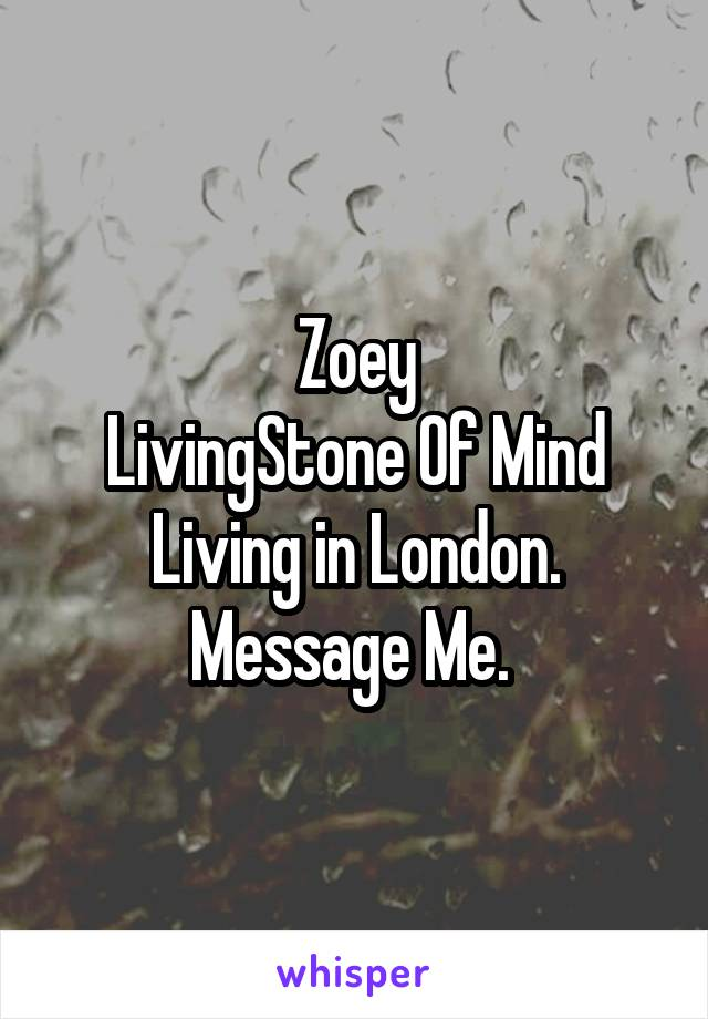 Zoey LivingStone Of Mind Living in London. Message Me.