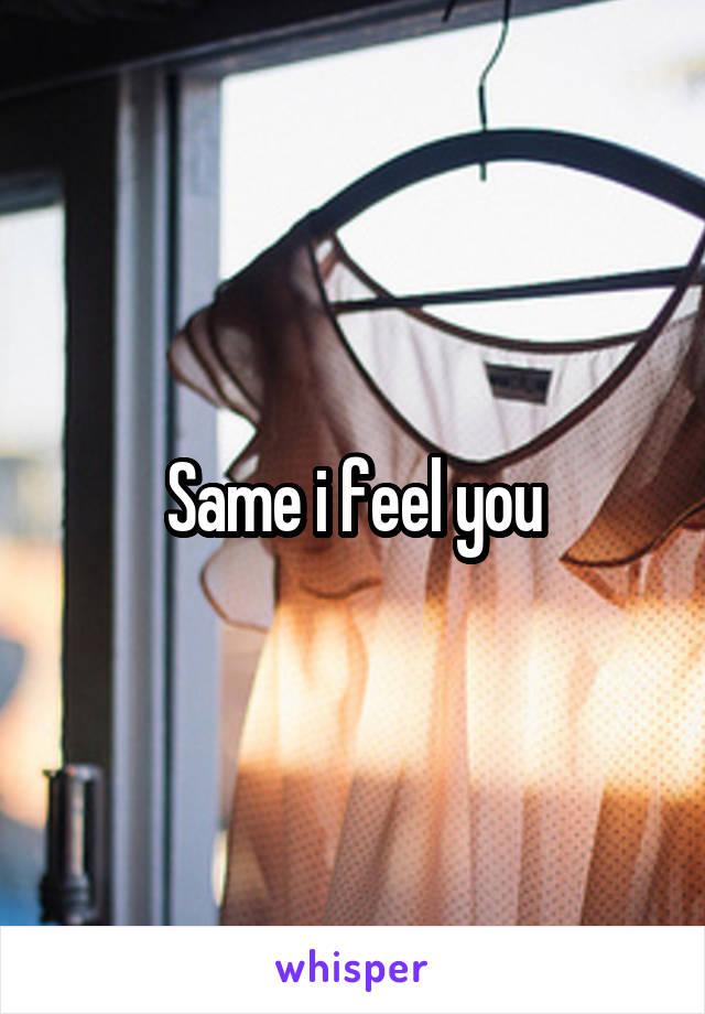 Same i feel you